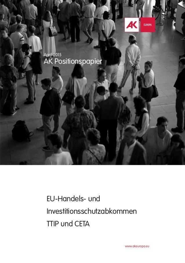 www.akeuropa.eu EU-Handels- und Investitionsschutzabkommen TTIP und CETA April 2015 AK Positionspapier