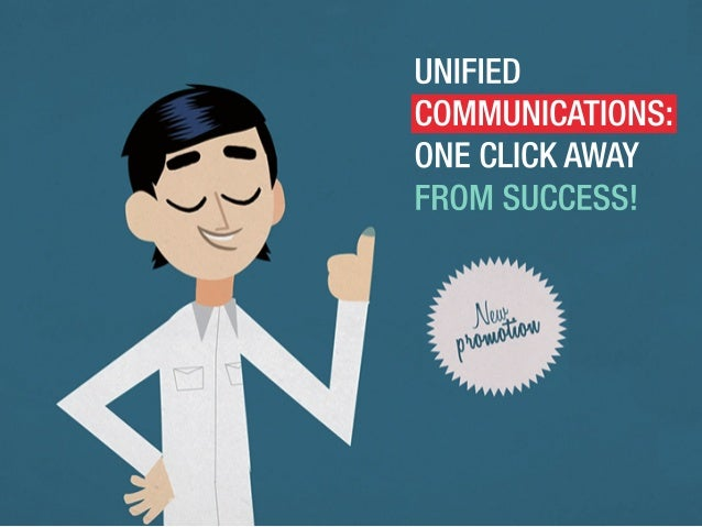 UNIFIED COMMUNICATIONS: ONECLICKAWAY FROMSUCCESS!