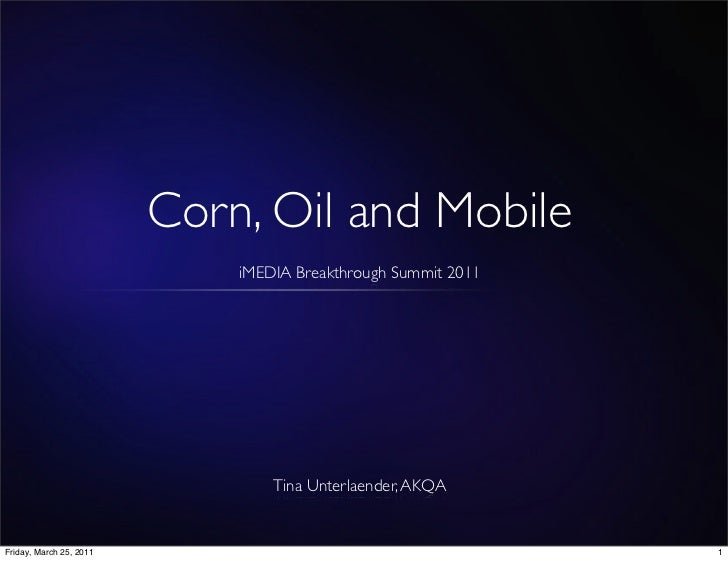 Corn, Oil and Mobile                             iMEDIA Breakthrough Summit 2011                                 Tina Unte...