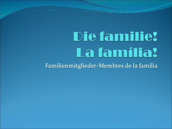 Familienmitglieder -Membres de la família