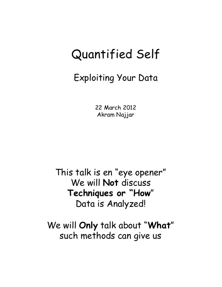 "Quantified Self      Exploiting Your Data           22 March 2012            Akram Najjar This talk is en ""eye opener""    ..."