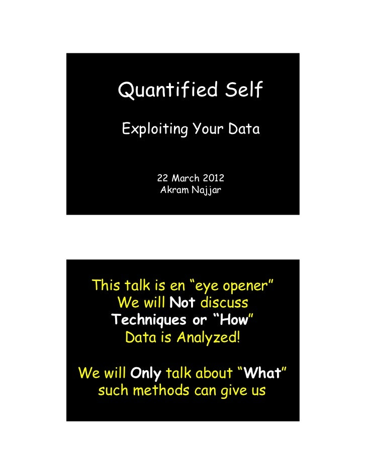 "Quantified Self      Exploiting Your Data           22 March 2012            Akram Najjar This talk is en ""eye opener""    ..."