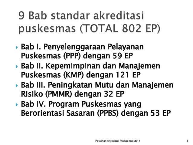  Bab I. Penyelenggaraan Pelayanan Puskesmas (PPP) dengan 59 EP  Bab II. Kepemimpinan dan Manajemen Puskesmas (KMP) denga...