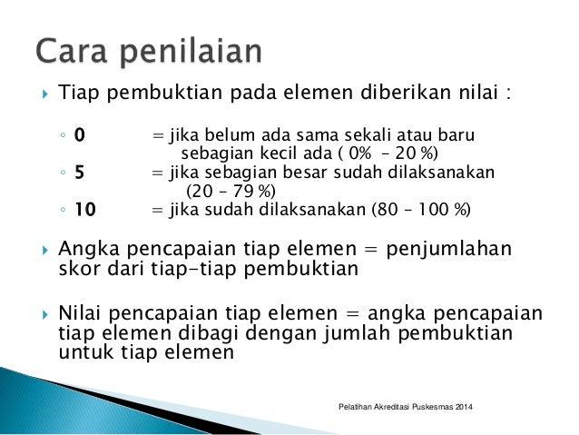 Tiap pembuktian pada elemen diberikan nilai : ◦ 0 = jika belum ada sama sekali atau baru sebagian kecil ada ( 0% – 20 %)...