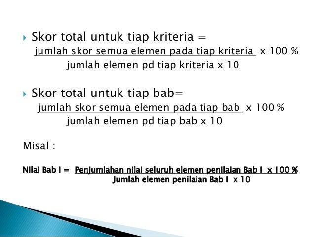 Skor total untuk tiap kriteria = jumlah skor semua elemen pada tiap kriteria x 100 % jumlah elemen pd tiap kriteria x 10...