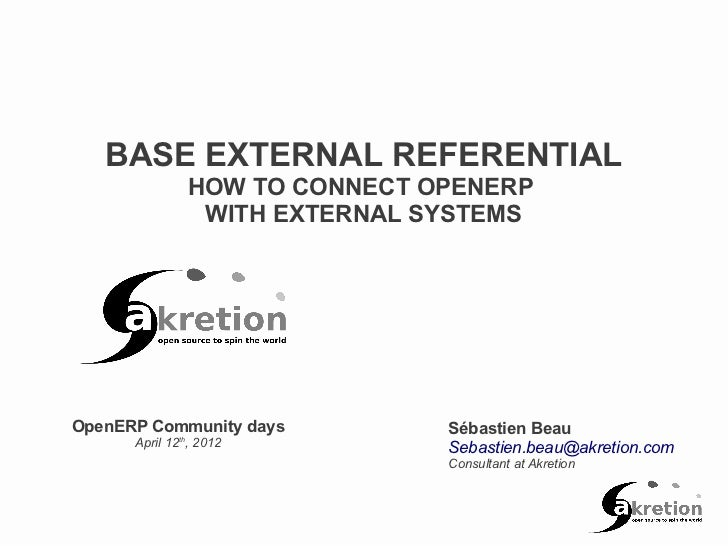 BASE EXTERNAL REFERENTIAL               HOW TO CONNECT OPENERP                WITH EXTERNAL SYSTEMSOpenERP Community days ...
