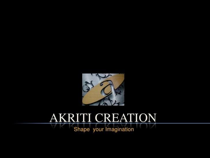 AKRITI CREATION   Shape your Imagination