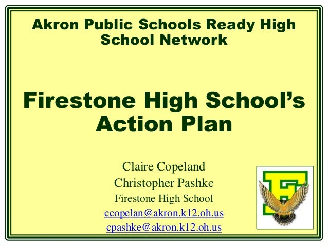 Akron Public Schools Ready High        School NetworkFirestone High School's      Action Plan          Claire Copeland    ...