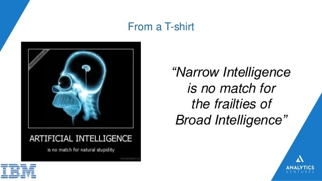 """From a T-shirt """"Narrow Intelligence is no match for the frailties of Broad Intelligence"""""""