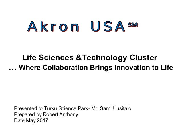 Life Sciences &Technology Cluster … Where Collaboration Brings Innovation to Life Presented to Turku Science Park- Mr. Sam...