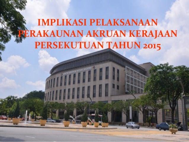 IMPLIKASI PELAKSANAAN PERAKAUNAN AKRUAN KERAJAAN PERSEKUTUAN TAHUN 2015