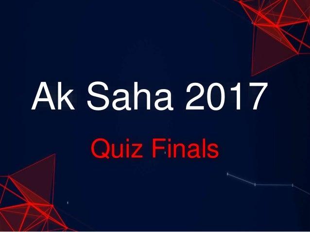 Ak Saha 2017 Quiz Finals