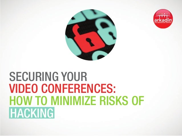 Securing your Video Conferences: how to Minimize Risks of  Hacking