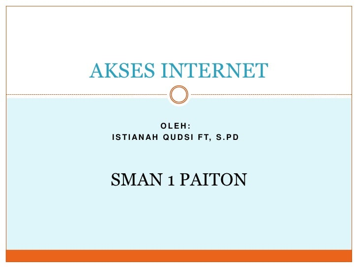 AKSES INTERNET<br />OLEH:<br />ISTIANAH QUDSI FT, S.Pd<br />SMAN 1 PAITON<br />