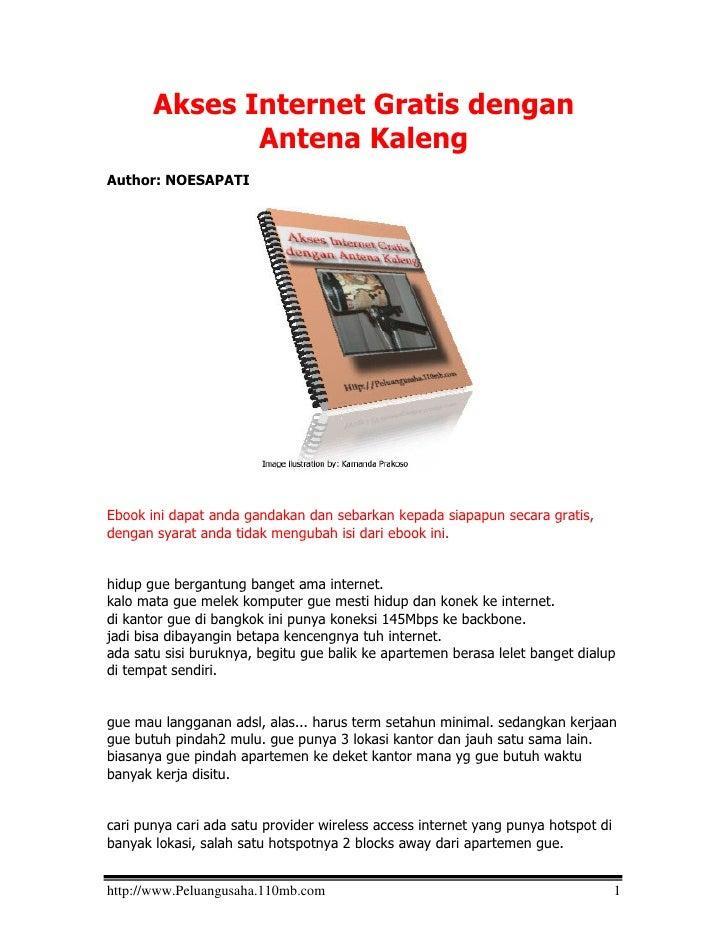 Akses Internet Gratis dengan               Antena Kaleng Author: NOESAPATI     Ebook ini dapat anda gandakan dan sebarkan ...