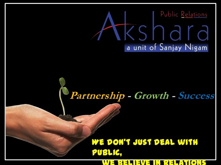 Partnership - Growth - Success<br />We don't just deal with Public, <br />    we believe in Relations<br />