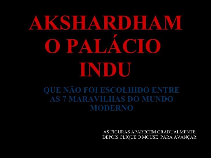 AKSHARDHAM O PALÁCIO  INDU QUE NÃO FOI ESCOLHIDO ENTRE AS 7 MARAVILHAS DO MUNDO MODERNO AS FIGURAS APARECEM GRADUALMENTE D...