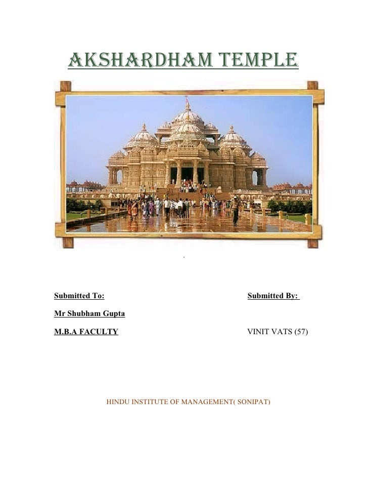 AkshArdhAm temple     Submitted To:                                    Submitted By:  Mr Shubham Gupta  M.B.A FACULTY     ...