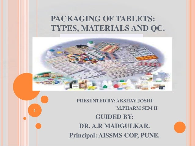 PACKAGING OF TABLETS: TYPES, MATERIALS AND QC. PRESENTED BY: AKSHAY JOSHI M.PHARM SEM II GUIDED BY: DR. A.R MADGULKAR. Pri...