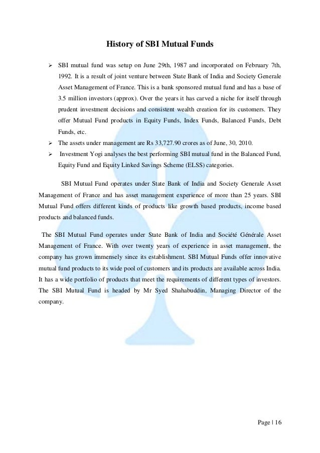 Page   16  History of SBI Mutual Funds   SBI mutual fund was setup on June 29th, 1987 and incorporated on February 7th, 1...