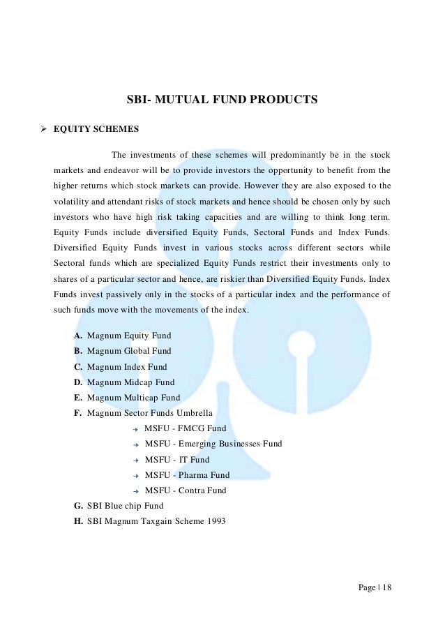 Page   18  SBI- MUTUAL FUND PRODUCTS   EQUITY SCHEMES  The investments of these schemes will predominantly be in the stoc...