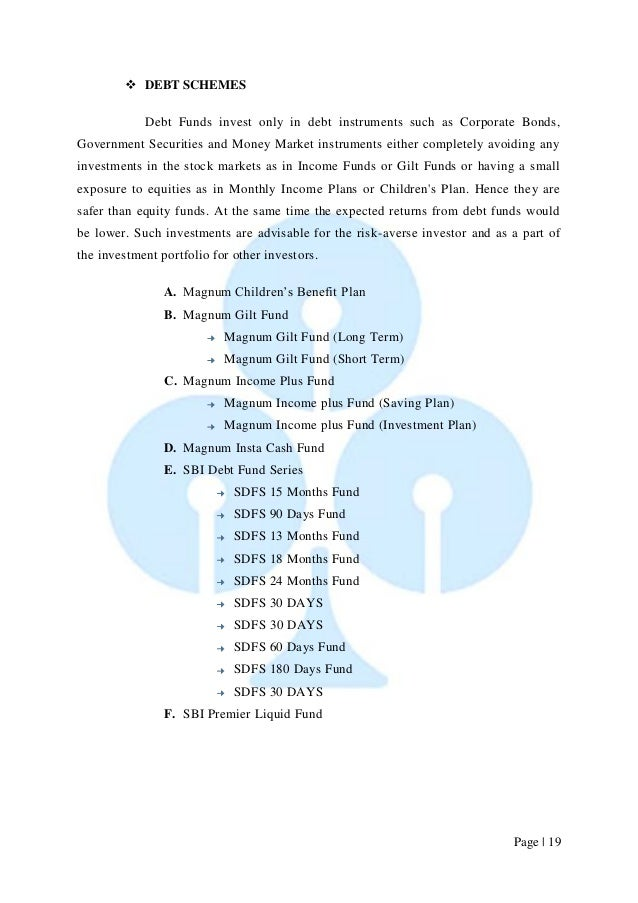 Page   19   DEBT SCHEMES  Debt Funds invest only in debt instruments such as Corporate Bonds, Government Securities and M...