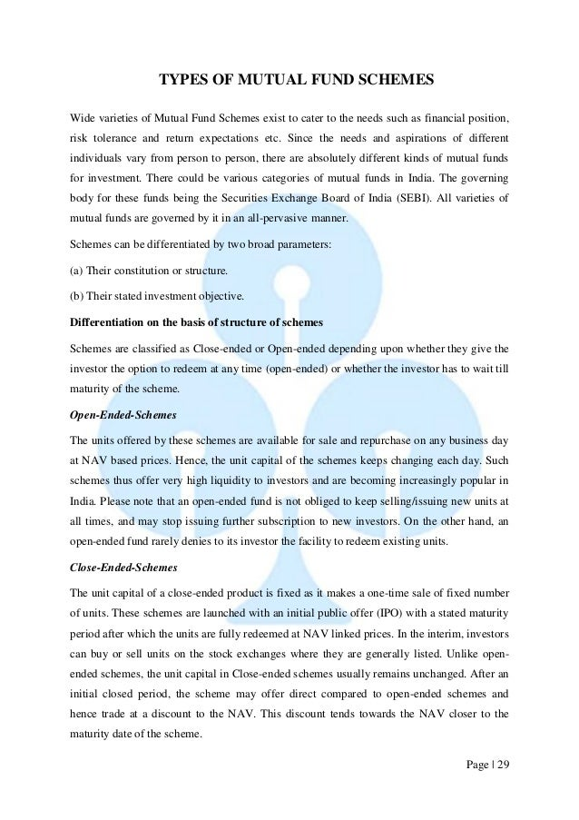 Page   29  TYPES OF MUTUAL FUND SCHEMES  Wide varieties of Mutual Fund Schemes exist to cater to the needs such as financi...