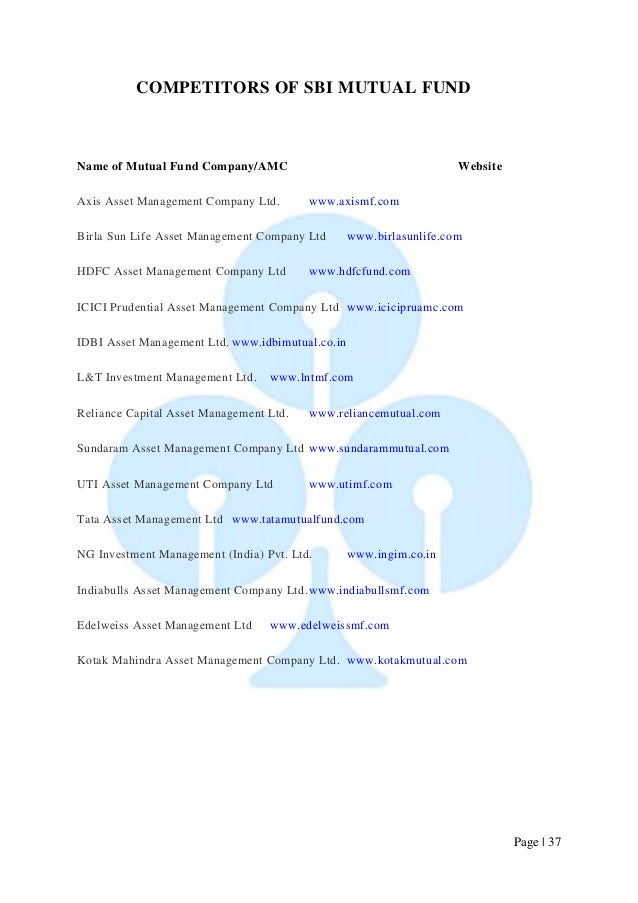 Page   37  COMPETITORS OF SBI MUTUAL FUND  Name of Mutual Fund Company/AMC Website  Axis Asset Management Company Ltd. www...