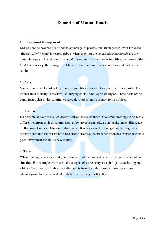 Page   47  Demerits of Mutual Funds  1. Professional Management.  Did you notice how we qualified the advantage of profess...