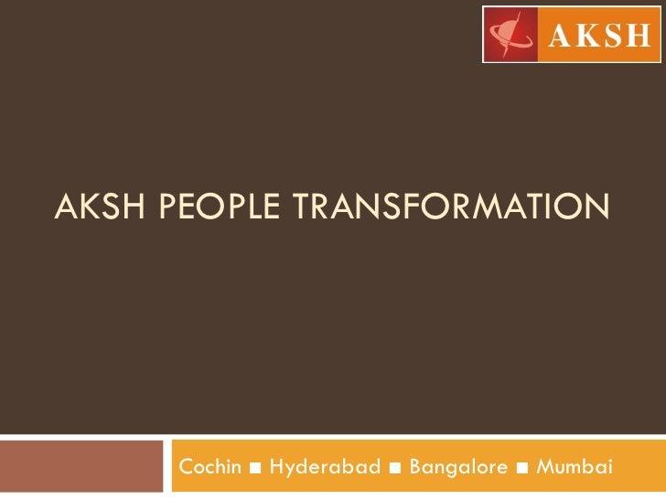 AKSH PEOPLE TRANSFORMATION          Cochin ■ Hyderabad ■ Bangalore ■ Mumbai