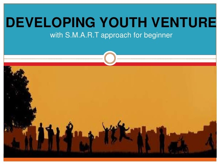 DEVELOPING YOUTH VENTURE<br />with S.M.A.R.T approach for beginner<br />
