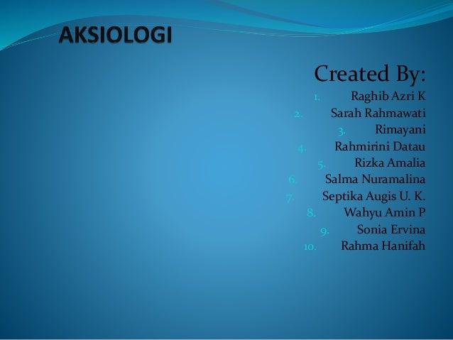 Created By: 1. Raghib Azri K 2. Sarah Rahmawati 3. Rimayani 4. Rahmirini Datau 5. Rizka Amalia 6. Salma Nuramalina 7. Sept...
