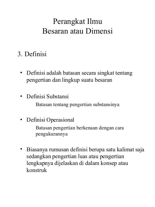 Perangkat Ilmu         Besaran atau Dimensi3. Definisi• Definisi adalah batasan secara singkat tentang  pengertian dan lin...