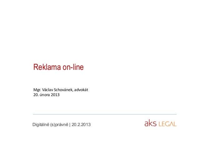 Reklama on-lineMgr. Václav Schovánek, advokát20. února 2013Digitálně (s)právně | 20.2.2013