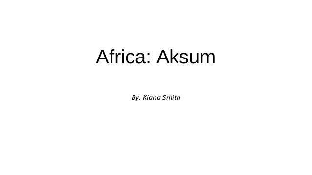 Africa: Aksum By: Kiana Smith