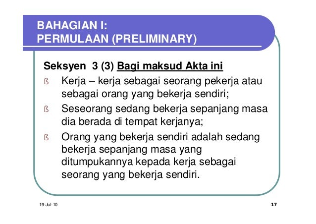 BAHAGIAN I:PERMULAAN (PRELIMINARY)  Seksyen 3 (3) Bagi maksud Akta ini  §  Kerja – kerja sebagai seorang pekerja atau     ...