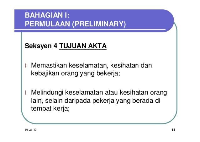 BAHAGIAN I:PERMULAAN (PRELIMINARY)Seksyen 4 TUJUAN AKTAl   Memastikan keselamatan, kesihatan dan    kebajikan orang yang b...