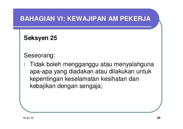 BAHAGIAN VI: KEWAJIPAN AM PEKERJA Seksyen 25 Seseorang: l Tidak boleh mengganggu atau menyalahguna   apa-apa yang diadakan...