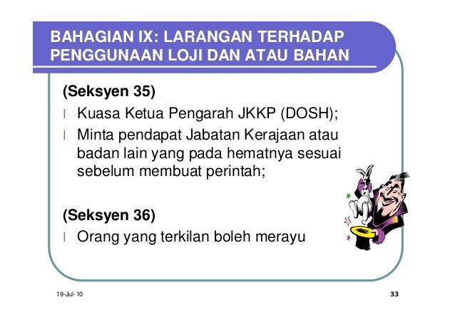 BAHAGIAN IX: LARANGAN TERHADAPPENGGUNAAN LOJI DAN ATAU BAHAN  (Seksyen 35)  l Kuasa Ketua Pengarah JKKP (DOSH);  l Minta p...