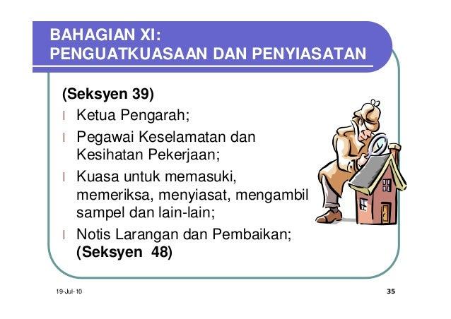 BAHAGIAN XI:PENGUATKUASAAN DAN PENYIASATAN  (Seksyen 39)  l Ketua Pengarah;  l Pegawai Keselamatan dan    Kesihatan Pekerj...