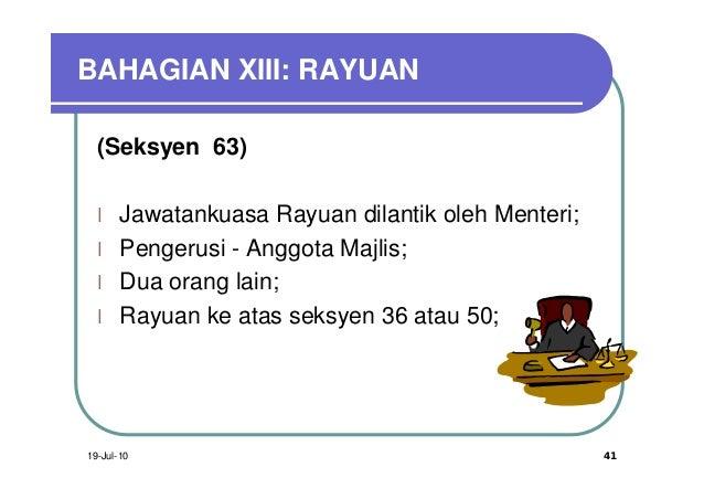 BAHAGIAN XIII: RAYUAN  (Seksyen 63)  l    Jawatankuasa Rayuan dilantik oleh Menteri;  l    Pengerusi - Anggota Majlis;  l ...