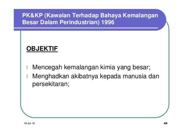 PK&KP (Kawalan Terhadap Bahaya KemalanganBesar Dalam Perindustrian) 1996  OBJEKTIF  l    Mencegah kemalangan kimia yang be...