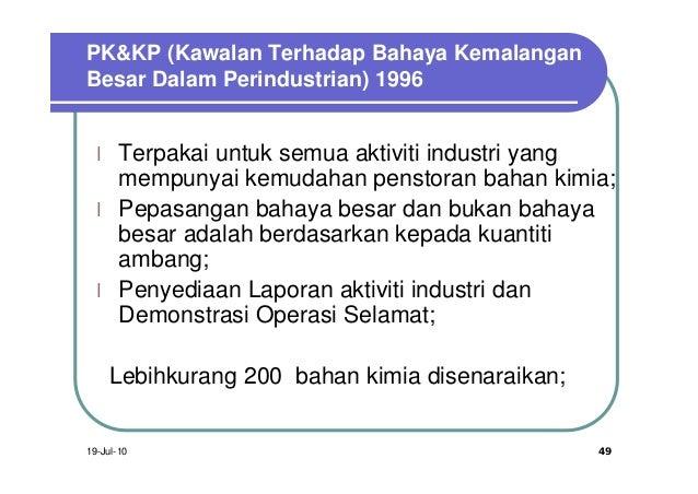 PK&KP (Kawalan Terhadap Bahaya KemalanganBesar Dalam Perindustrian) 1996  l    Terpakai untuk semua aktiviti industri yang...