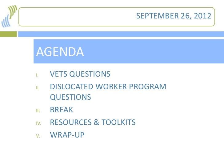 SEPTEMBER 26, 20121   AGENDA    I.     VETS QUESTIONS    II.    DISLOCATED WORKER PROGRAM           QUESTIONS    III.   BR...
