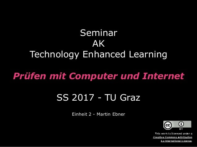 Seminar  AK Technology Enhanced Learning  Prüfen mit Computer und Internet  SS 2017 - TU Graz Einheit 2 - Martin Ebner...