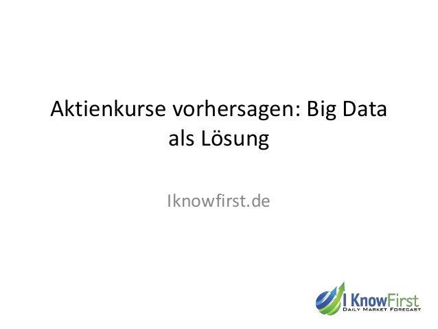 Aktienkurse vorhersagen: Big Data als Lösung Iknowfirst.de