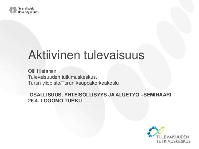 Aktiivinen tulevaisuus Olli Hietanen Tulevaisuuden tutkimuskeskus, Turun yliopisto/Turun kauppakorkeakoulu OSALLISUUS, YHT...