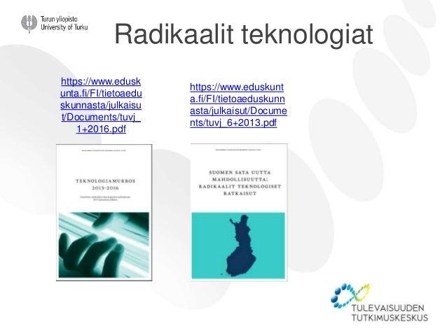 https://www.eduskunt a.fi/FI/tietoaeduskunn asta/julkaisut/Docume nts/tuvj_6+2013.pdf Radikaalit teknologiat https://www.e...