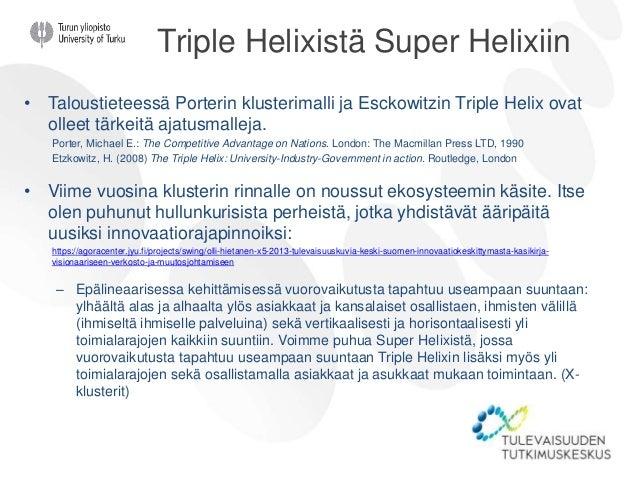 Triple Helixistä Super Helixiin • Taloustieteessä Porterin klusterimalli ja Esckowitzin Triple Helix ovat olleet tärkeitä ...