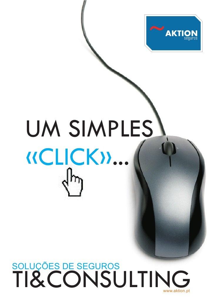 UM SIMPLES   «CLICK»...    SOLUÇÕES DE SEGUROS  TI&CONSULTING         www.aktion.pt